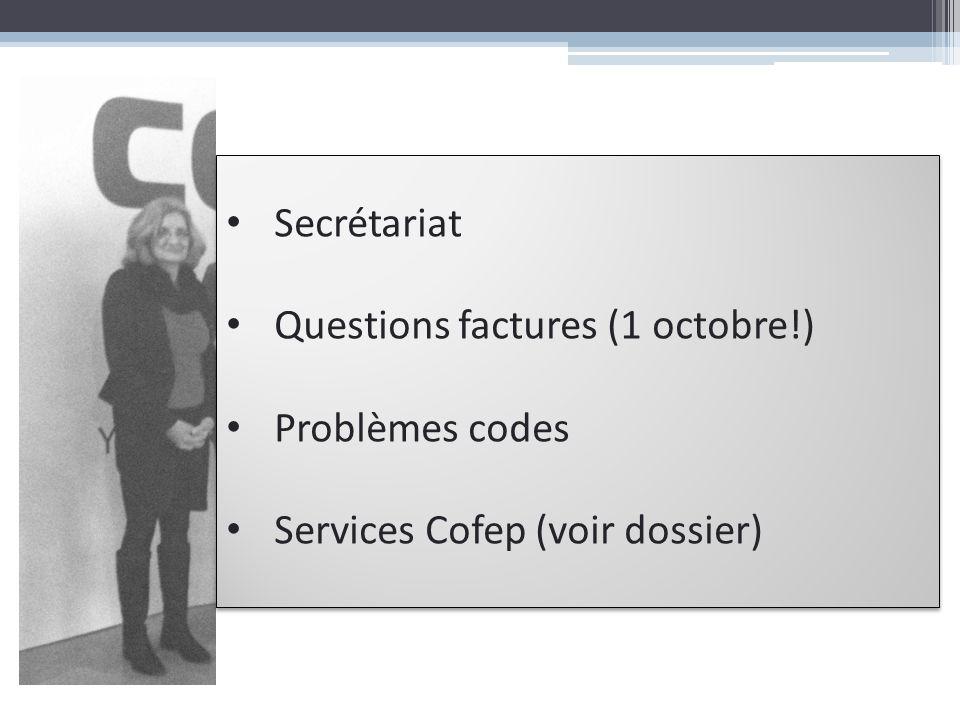 Secrétariat Questions factures (1 octobre!) Problèmes codes Services Cofep (voir dossier)