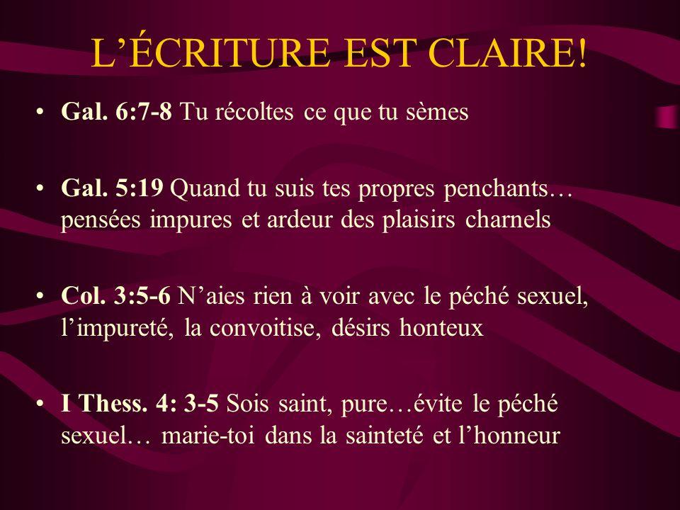 L'ÉCRITURE EST CLAIRE! Gal. 6:7-8 Tu récoltes ce que tu sèmes
