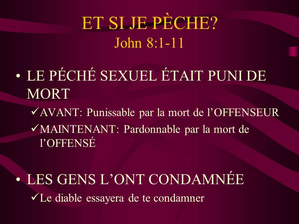 ET SI JE PÈCHE John 8:1-11 LE PÉCHÉ SEXUEL ÉTAIT PUNI DE MORT