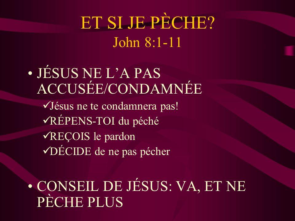ET SI JE PÈCHE John 8:1-11 JÉSUS NE L'A PAS ACCUSÉE/CONDAMNÉE
