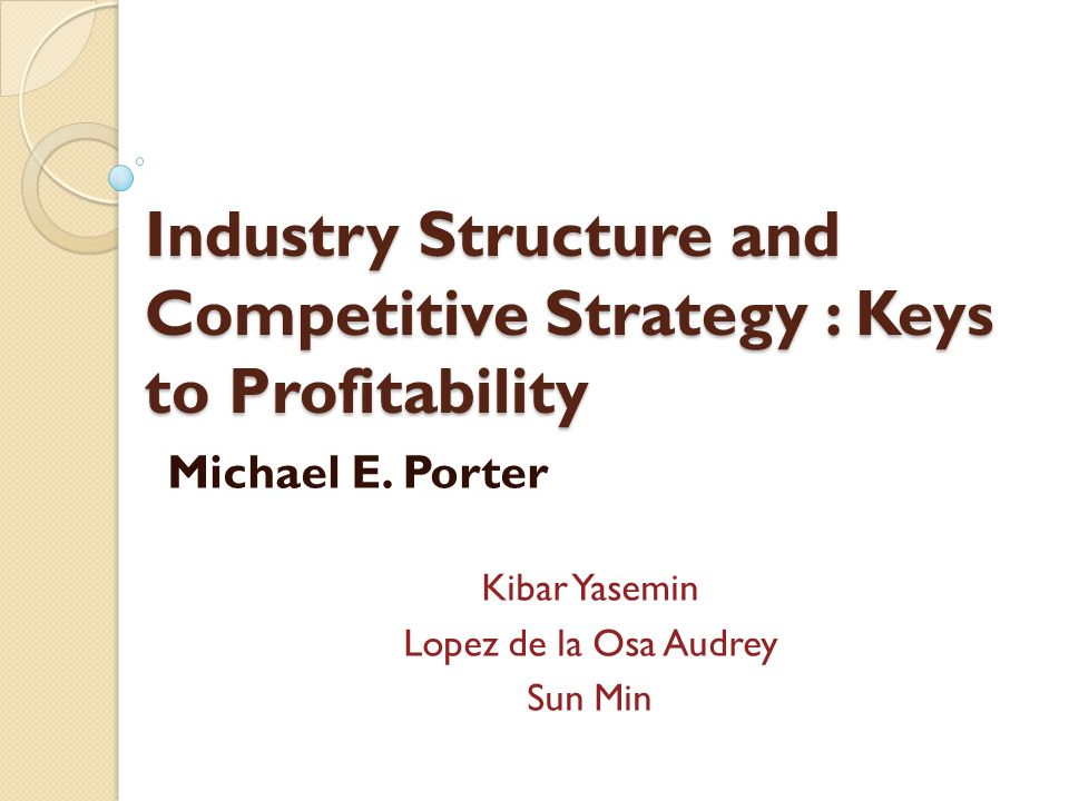 Industry Structure and Competitive Strategy : Keys to Profitability