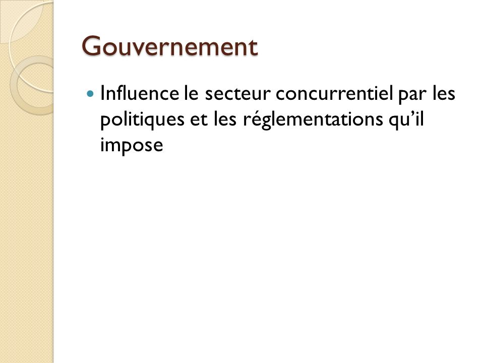 Gouvernement Influence le secteur concurrentiel par les politiques et les réglementations qu'il impose.