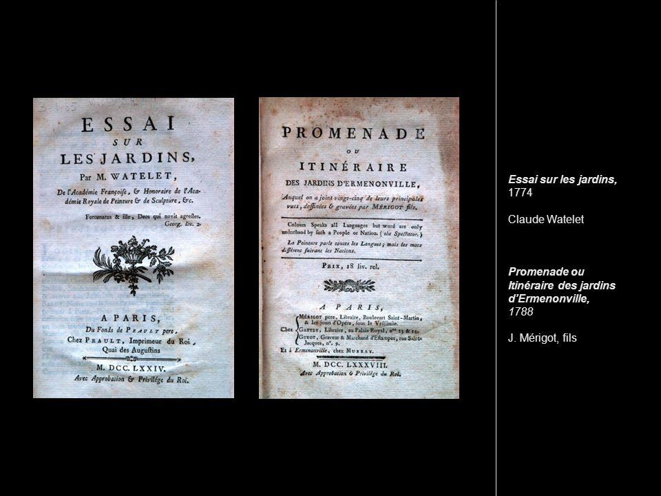 Essai sur les jardins, 1774 Claude Watelet Promenade ou Itinéraire des jardins d'Ermenonville, 1788 J.