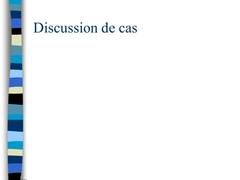 Discussion de cas