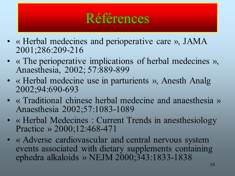 Références « Herbal medecines and perioperative care », JAMA 2001;286:209-216.
