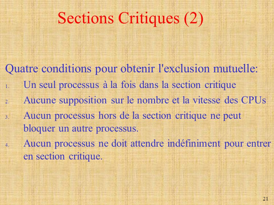Sections Critiques (2) Quatre conditions pour obtenir l exclusion mutuelle: Un seul processus à la fois dans la section critique.