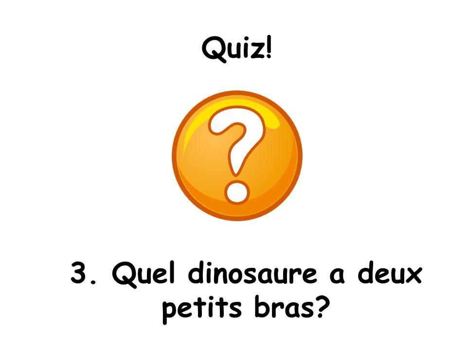 3. Quel dinosaure a deux petits bras