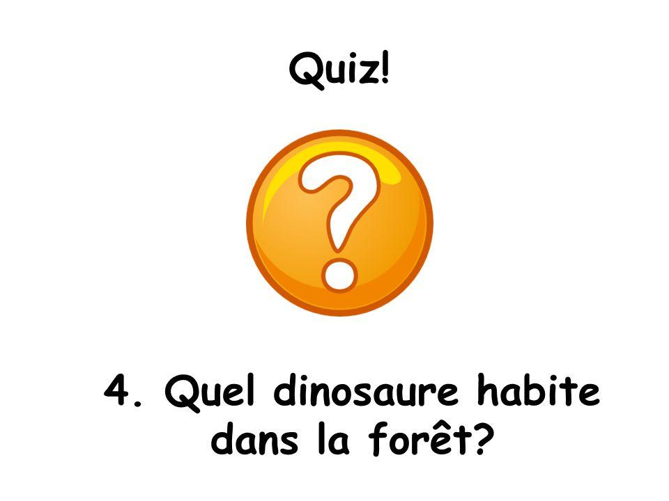 4. Quel dinosaure habite dans la forêt