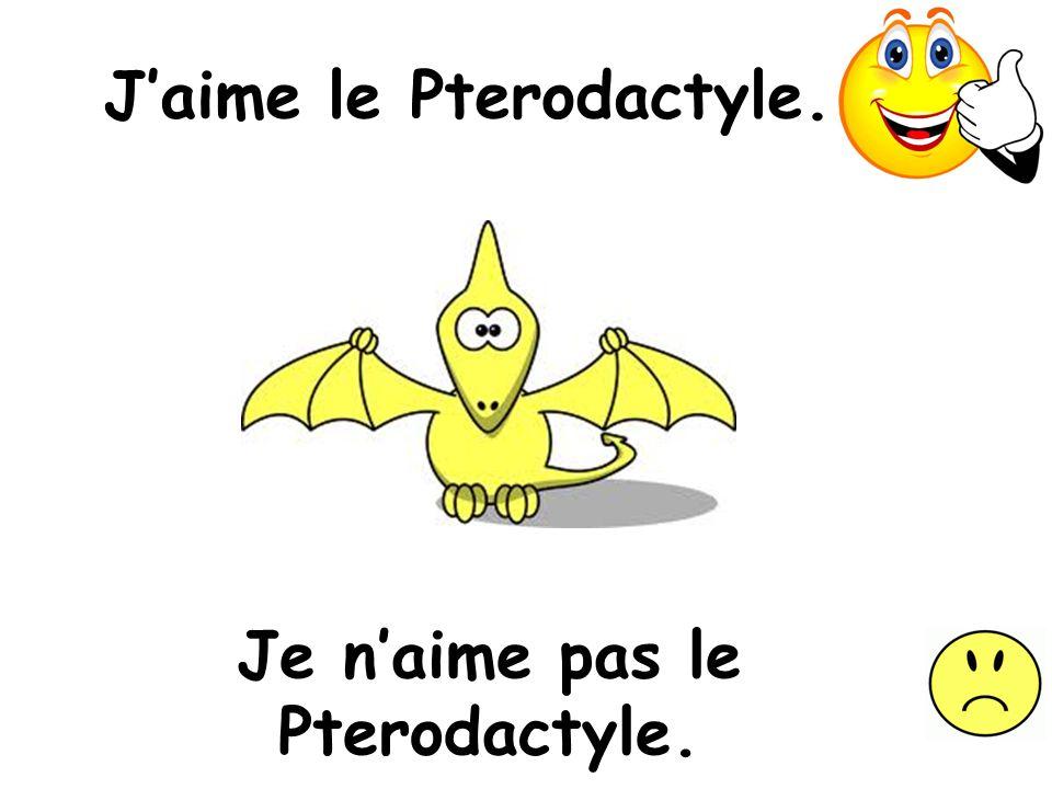 J'aime le Pterodactyle.