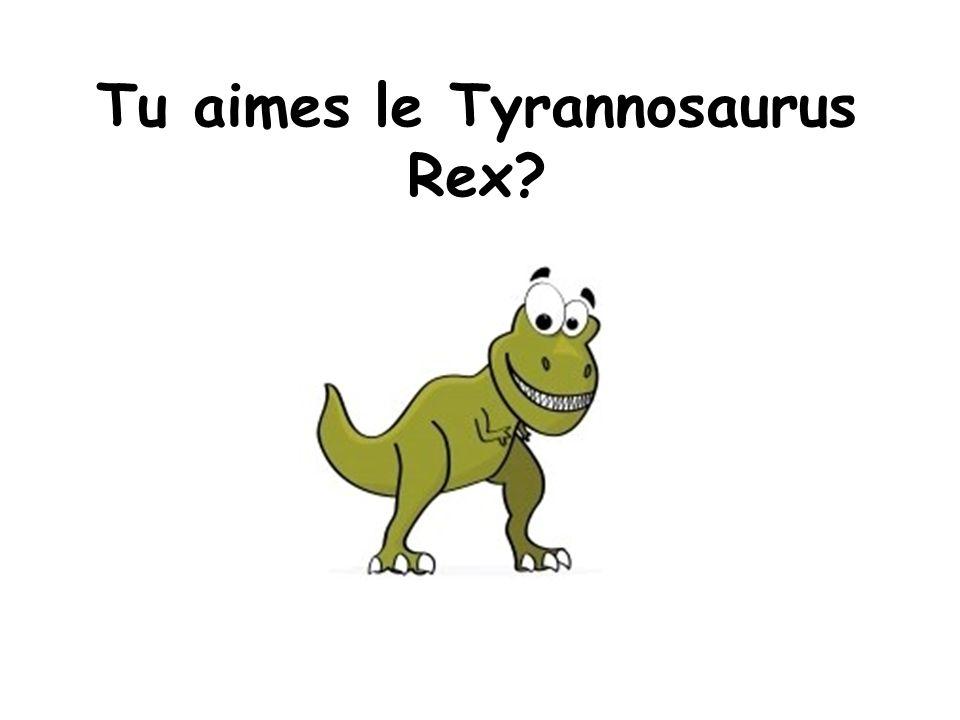 Tu aimes le Tyrannosaurus Rex