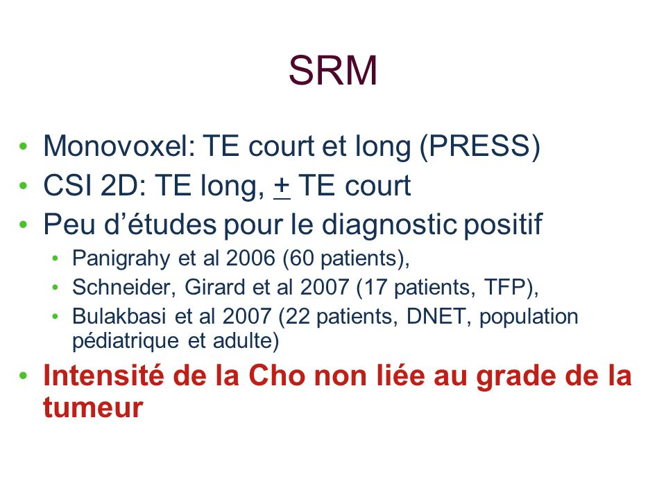 SRM Monovoxel: TE court et long (PRESS) CSI 2D: TE long, + TE court