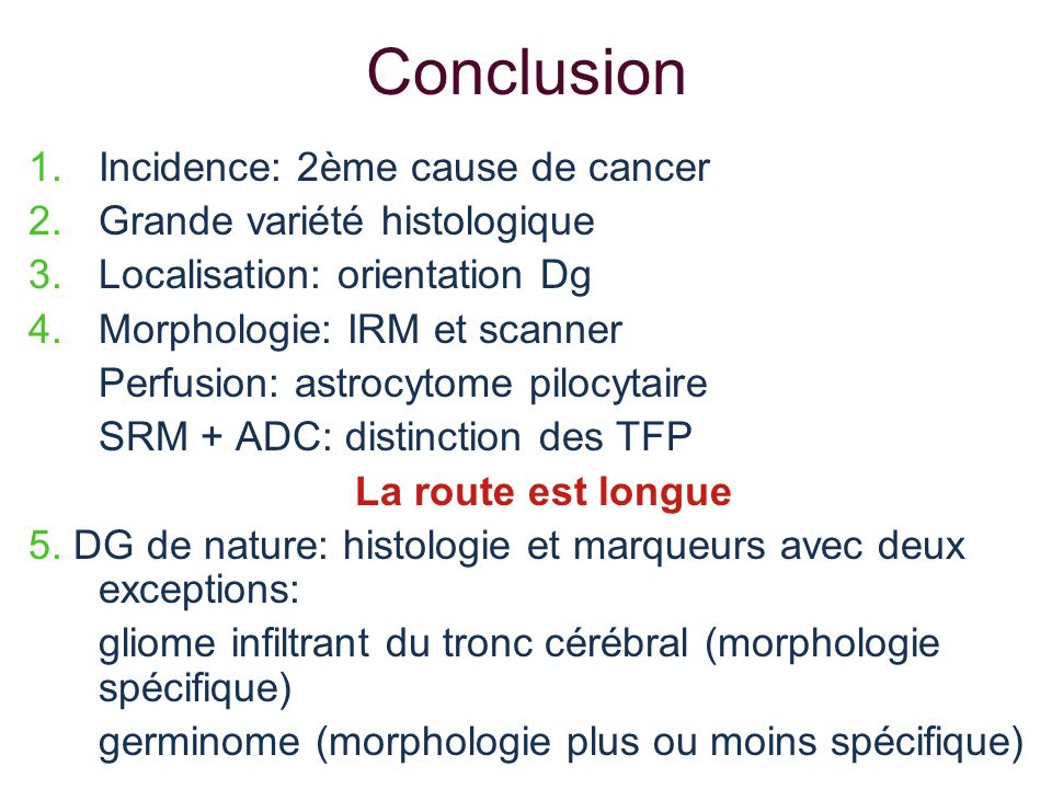 Conclusion Incidence: 2ème cause de cancer Grande variété histologique