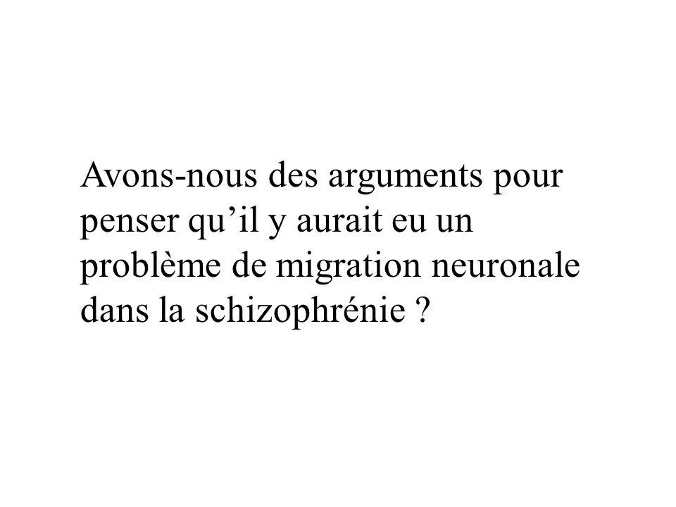 Avons-nous des arguments pour penser qu'il y aurait eu un problème de migration neuronale dans la schizophrénie