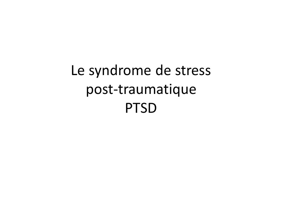 Le syndrome de stress post-traumatique PTSD