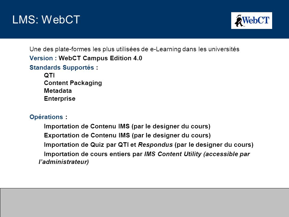 LMS: WebCT Une des plate-formes les plus utilisées de e-Learning dans les universités. Version : WebCT Campus Edition 4.0.