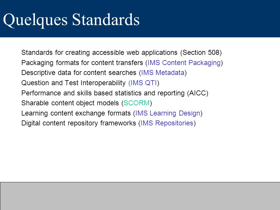 Quelques Standards Standards for creating accessible web applications (Section 508) Packaging formats for content transfers (IMS Content Packaging)