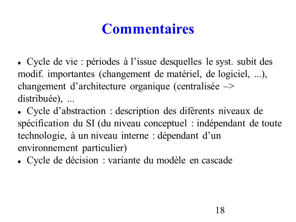 Commentaires Cycle de vie : périodes à l'issue desquelles le syst. subit des. modif. importantes (changement de matériel, de logiciel, ...),