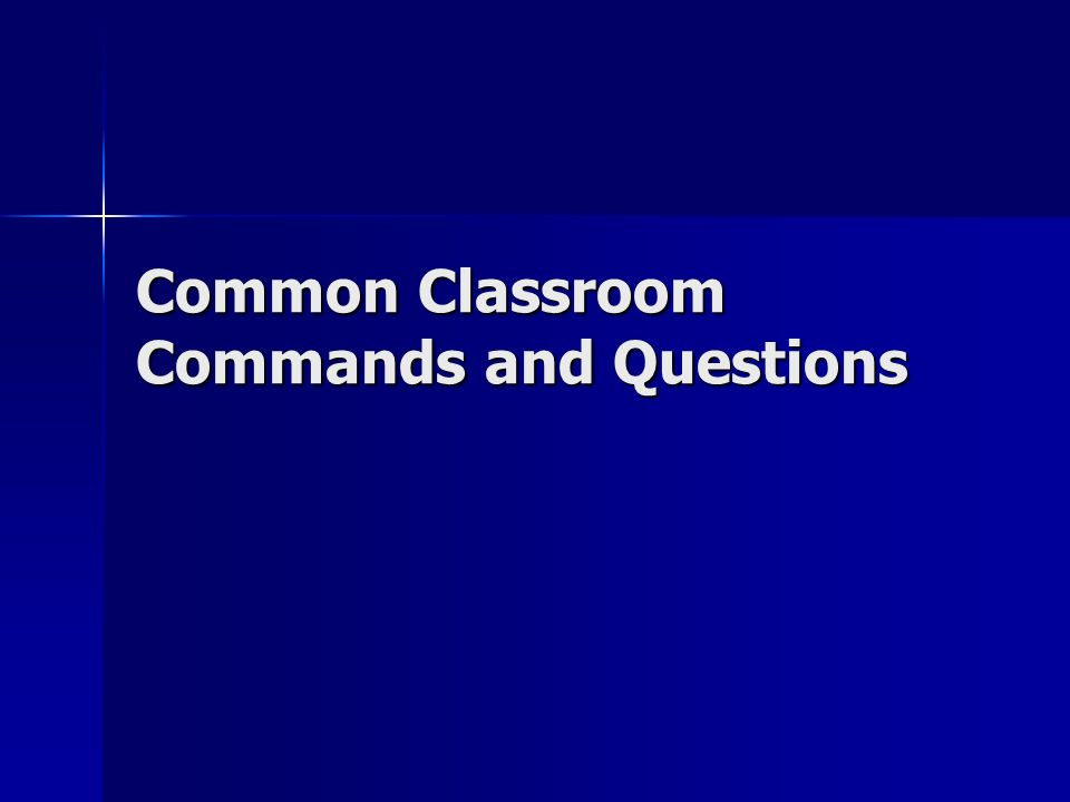 Common Classroom Commands and Questions