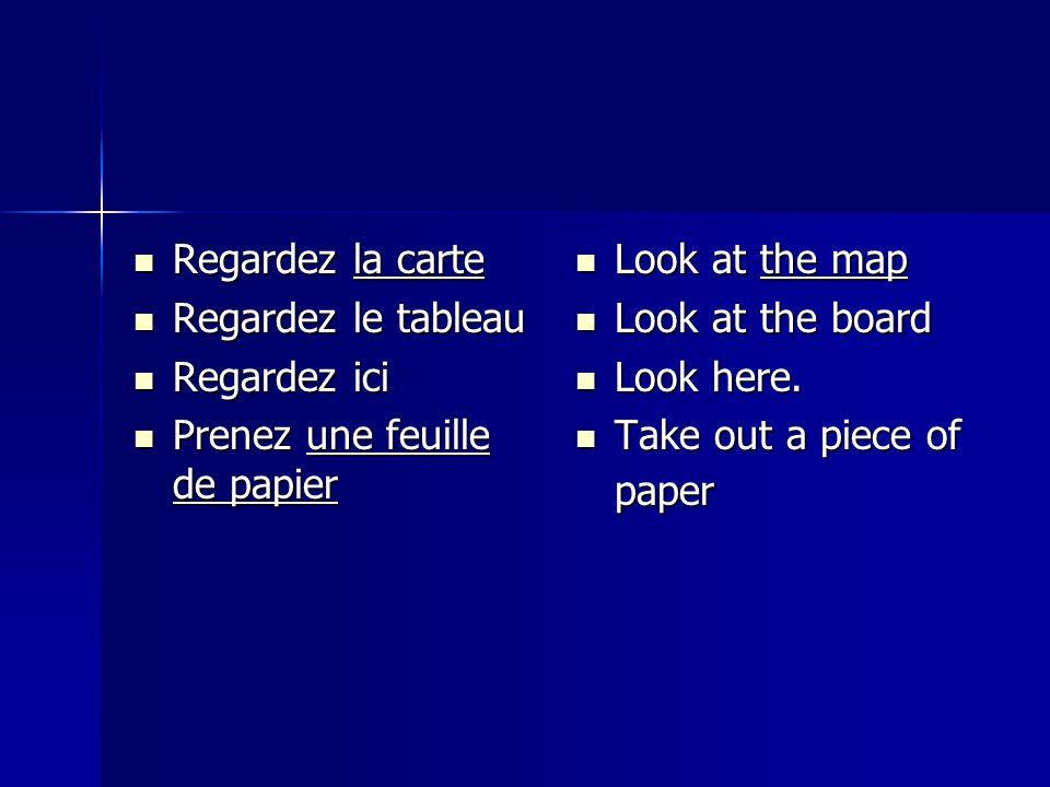 Regardez la carte Regardez le tableau. Regardez ici. Prenez une feuille de papier. Look at the map.