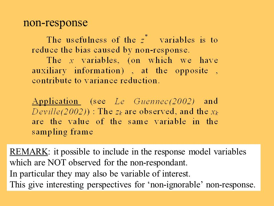non-response REMARK: it possible to include in the response model variables. which are NOT observed for the non-respondant.