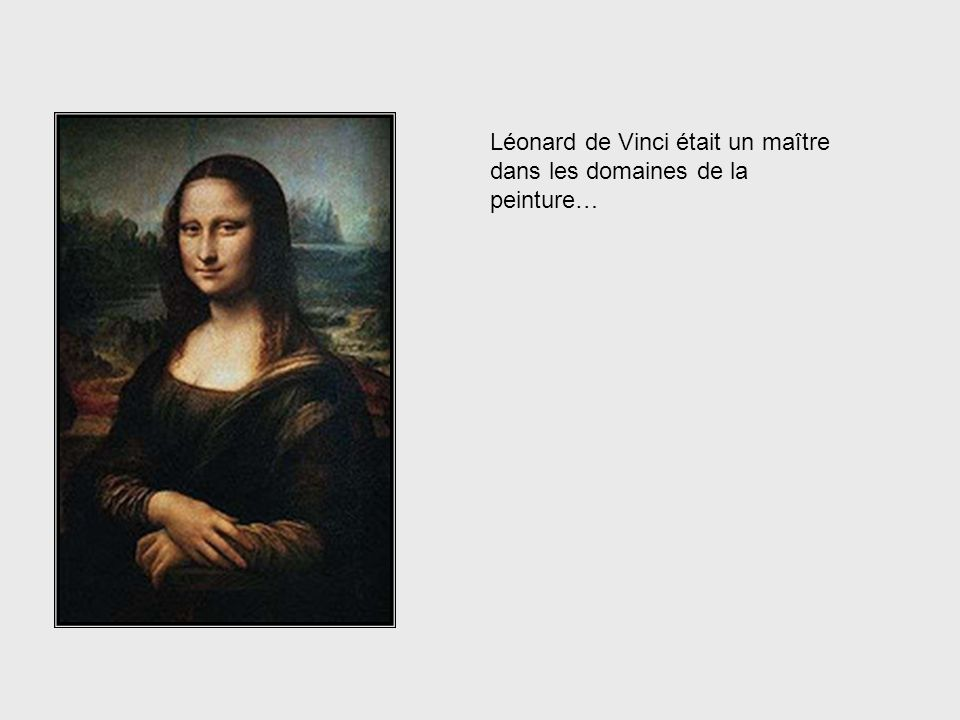 Léonard de Vinci était un maître dans les domaines de la peinture…