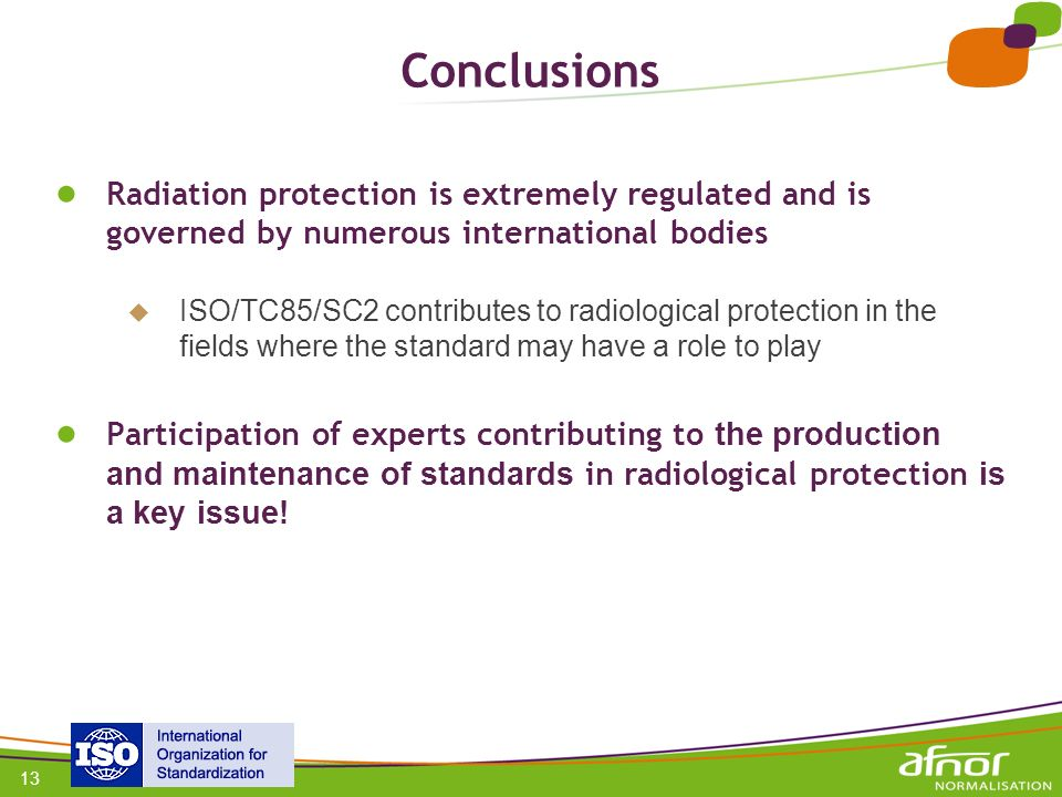 Conclusions Radiation protection is extremely regulated and is governed by numerous international bodies.