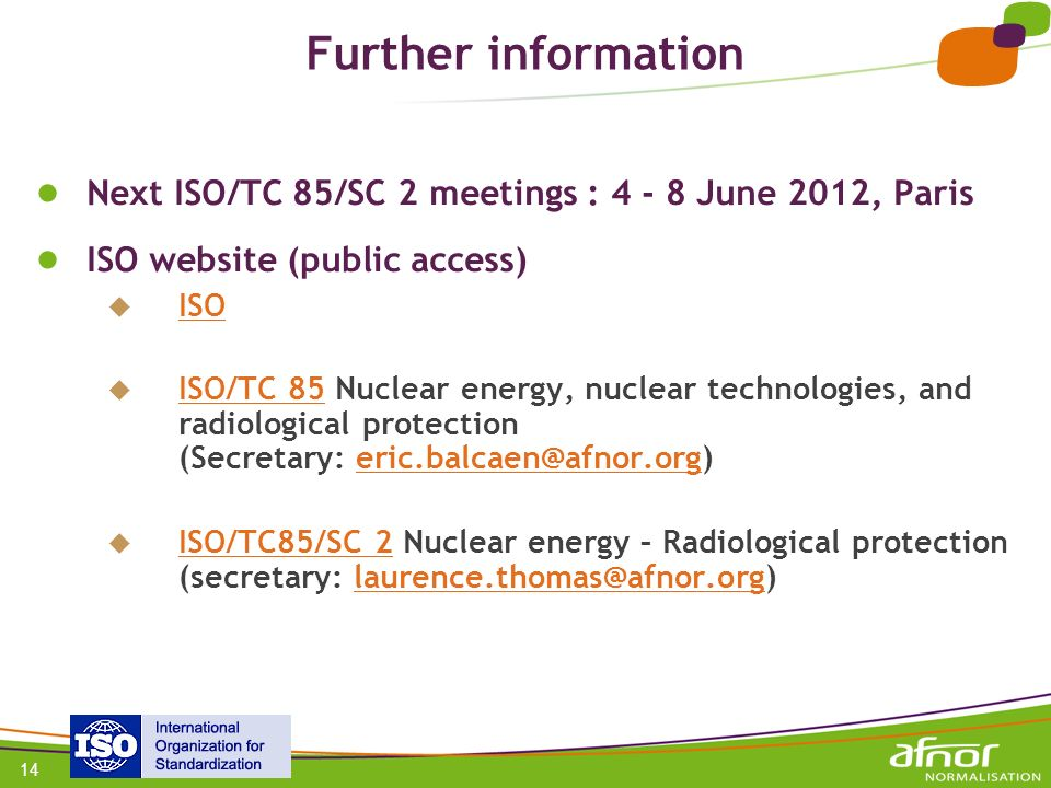 Further information Next ISO/TC 85/SC 2 meetings : 4 - 8 June 2012, Paris. ISO website (public access)