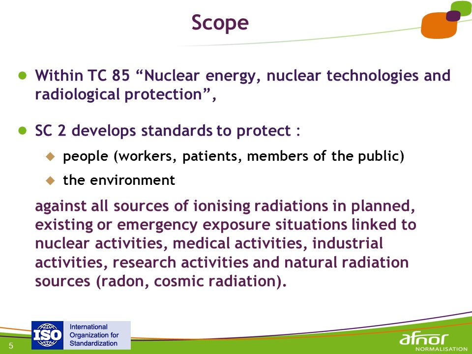 Scope Within TC 85 Nuclear energy, nuclear technologies and radiological protection , SC 2 develops standards to protect :