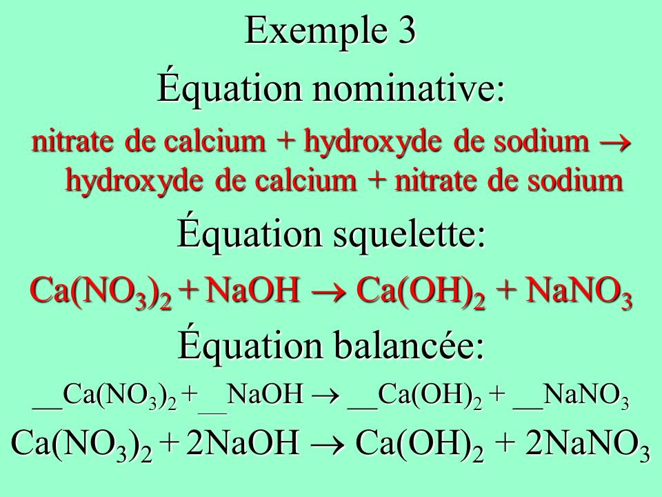 Exemple 3 Équation nominative: Équation squelette: Équation balancée: