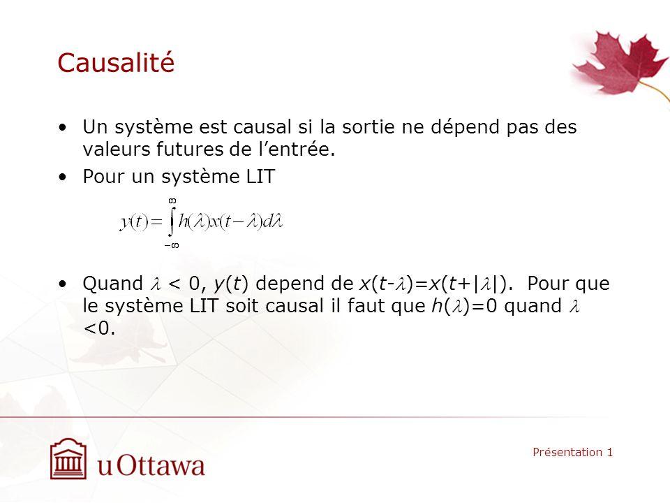 Causalité Un système est causal si la sortie ne dépend pas des valeurs futures de l'entrée. Pour un système LIT.