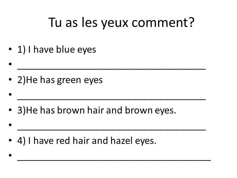 Tu as les yeux comment 1) I have blue eyes