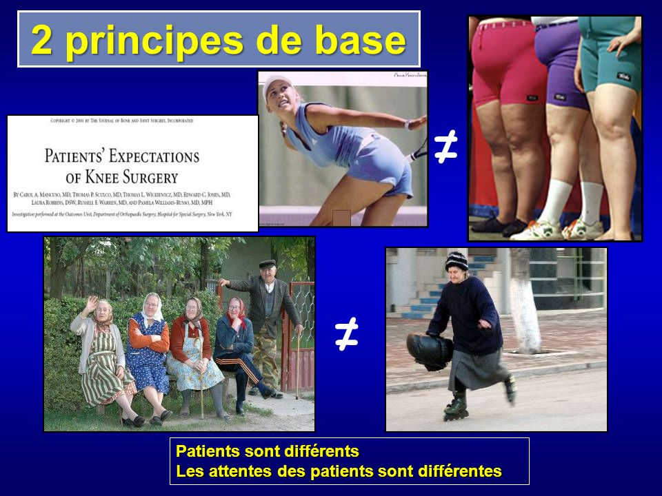 ≠ ≠ 2 principes de base Patients sont différents