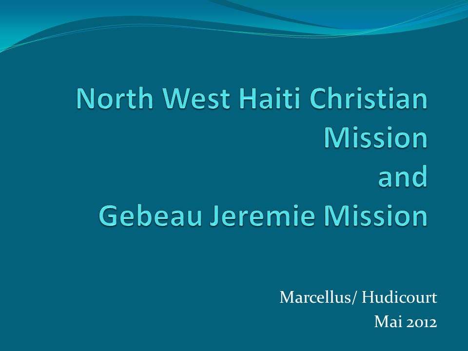 North West Haiti Christian Mission and Gebeau Jeremie Mission