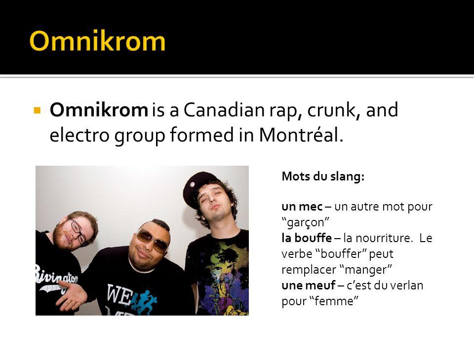 Omnikrom Omnikrom is a Canadian rap, crunk, and electro group formed in Montréal. Mots du slang: un mec – un autre mot pour garçon