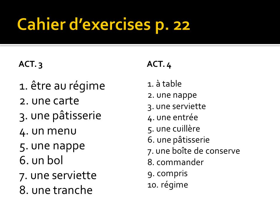 Cahier d'exercises p. 22 Act. 3. Act. 4.
