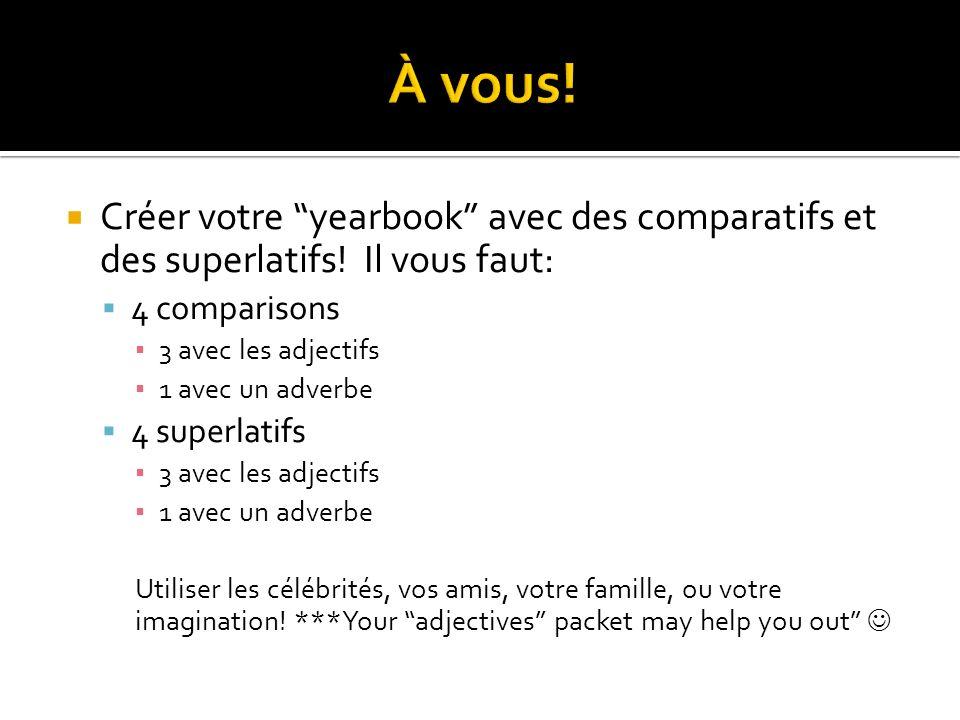À vous! Créer votre yearbook avec des comparatifs et des superlatifs! Il vous faut: 4 comparisons.