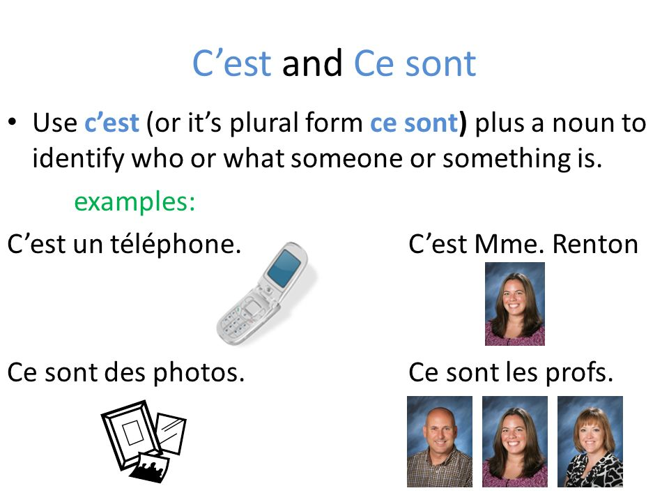 C'est and Ce sont Use c'est (or it's plural form ce sont) plus a noun to identify who or what someone or something is.