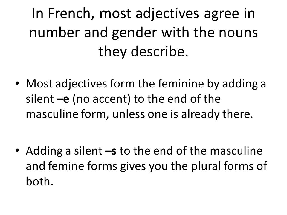 In French, most adjectives agree in number and gender with the nouns they describe.