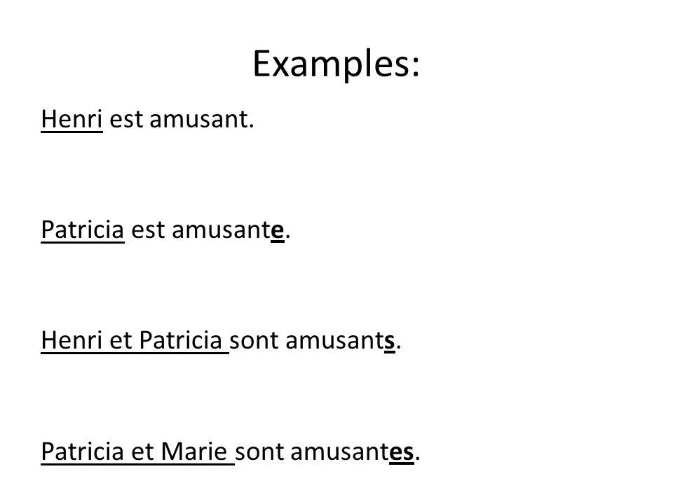 Examples: Henri est amusant. Patricia est amusante.