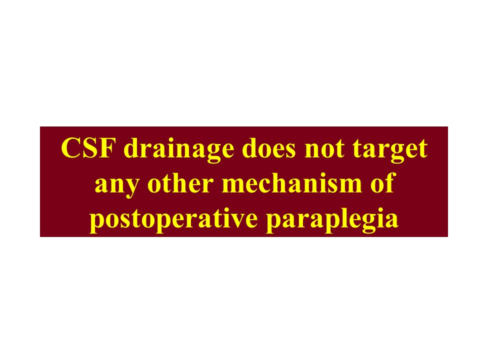 CSF drainage does not target any other mechanism of postoperative paraplegia