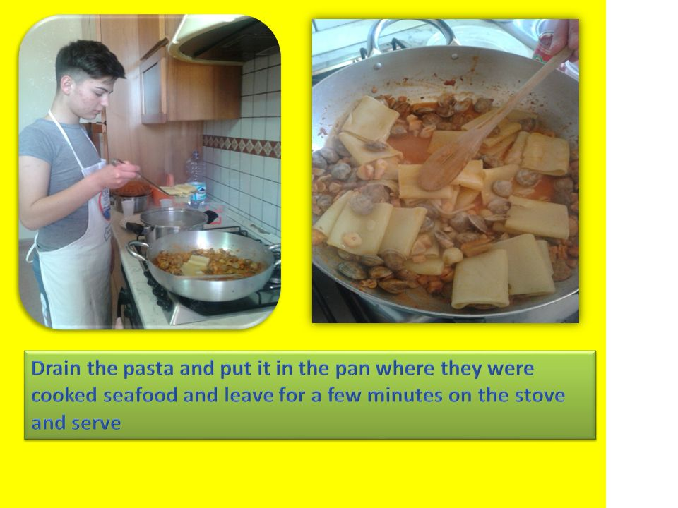 Drain the pasta and put it in the pan where they were cooked seafood and leave for a few minutes on the stove and serve