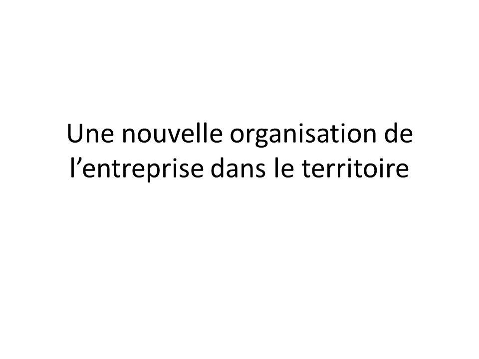 Une nouvelle organisation de l'entreprise dans le territoire