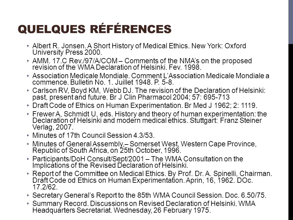 Quelques Références Albert R. Jonsen. A Short History of Medical Ethics. New York: Oxford University Press 2000.