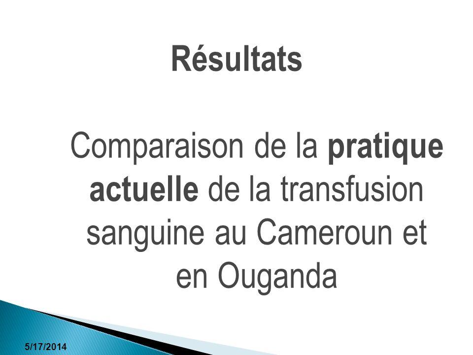 Résultats Comparaison de la pratique actuelle de la transfusion sanguine au Cameroun et en Ouganda