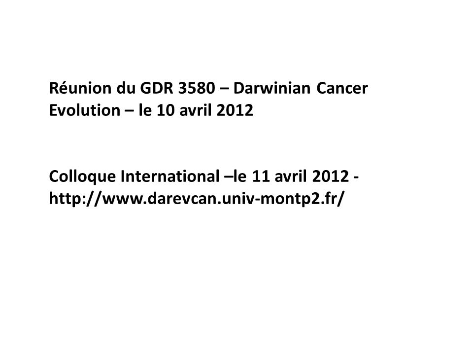 Réunion du GDR 3580 – Darwinian Cancer Evolution – le 10 avril 2012