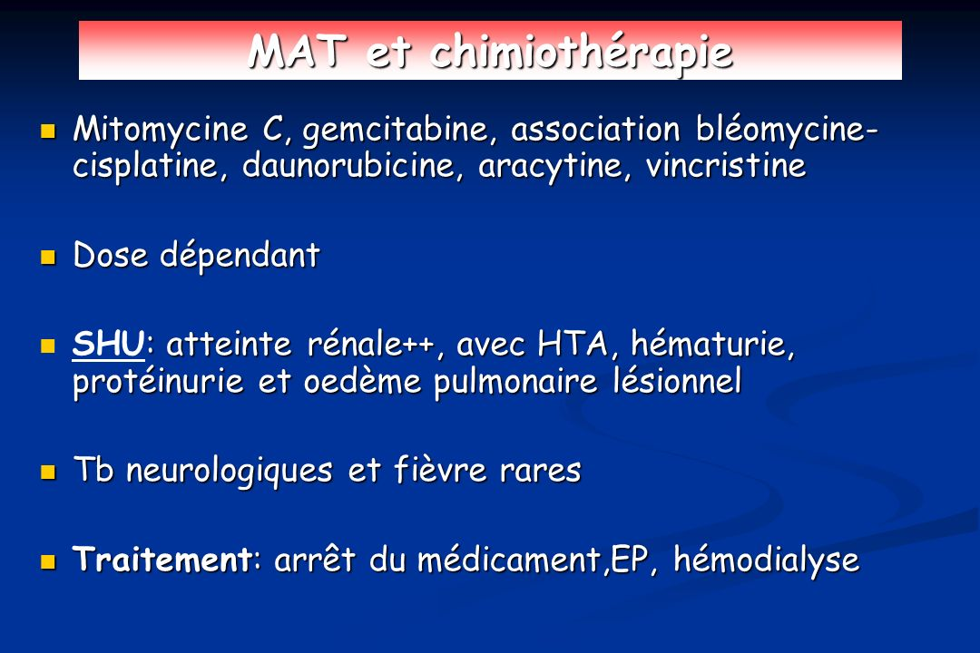MAT et chimiothérapie Mitomycine C, gemcitabine, association bléomycine-cisplatine, daunorubicine, aracytine, vincristine.