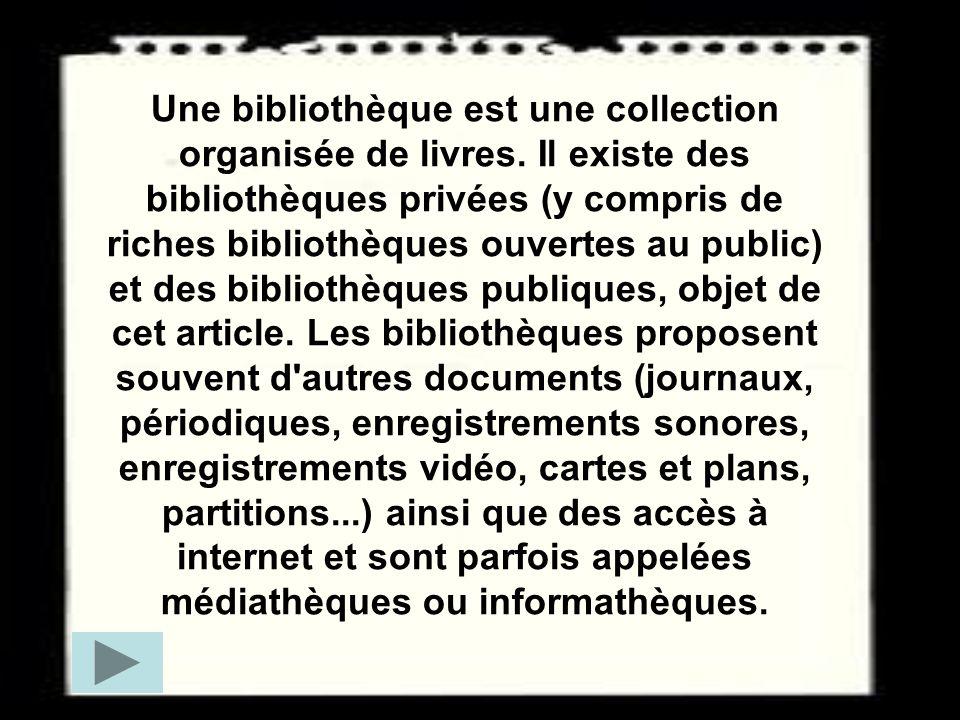 Une bibliothèque est une collection organisée de livres