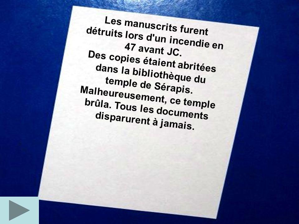 Les manuscrits furent détruits lors d un incendie en 47 avant JC