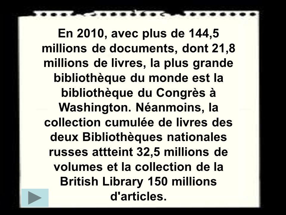En 2010, avec plus de 144,5 millions de documents, dont 21,8 millions de livres, la plus grande bibliothèque du monde est la bibliothèque du Congrès à Washington.