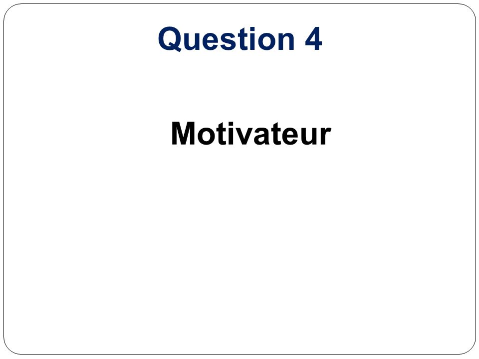 Question 4 Motivateur